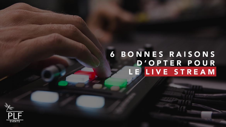 6 bonnes raisons d'opter pour  le Live Stream